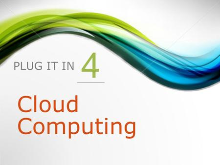 PLUG IT IN 4 Cloud Computing. 1.Introduction 2.What Is Cloud Computing? 3.Different Types of Clouds 4.Cloud Computing Services 5.The Benefits of Cloud.