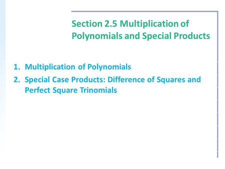 Section 2.5 Multiplication of Polynomials and Special Products