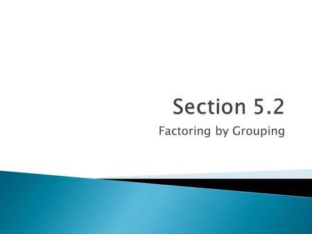 Factoring by Grouping.  1. If possible, factor out a GCF of all FOUR terms.  2. If necessary, rearrange so that the first 2 terms have a common factor.