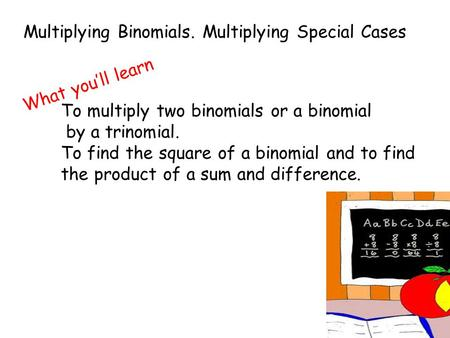 Multiplying Binomials. Multiplying Special Cases