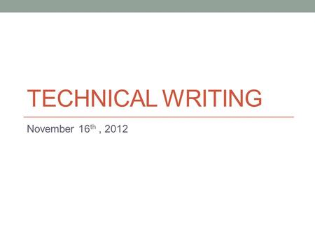 TECHNICAL WRITING November 16 th, 2012. Today Effective visuals. Work on Assignment 6.