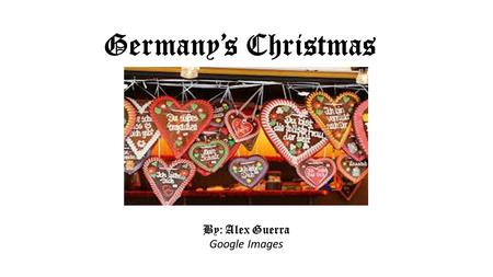 Germany's Christmas By: Alex Guerra Google Images.