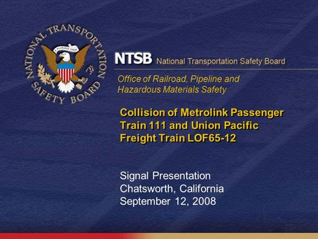Office of Railroad, Pipeline and Hazardous Materials Safety Collision of Metrolink Passenger Train 111 and Union Pacific Freight Train LOF65-12 Signal.