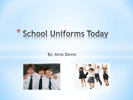 By: Anna Dawes. * All schools in the United States, both public and private, should require their students to wear uniforms.