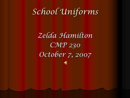 School Uniforms Zelda Hamilton CMP 230 October 7, 2007.