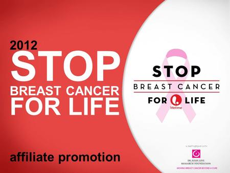 IN PARTNERSHIP WITH 2012 STOP BREAST CANCER FOR LIFE affiliate promotion.