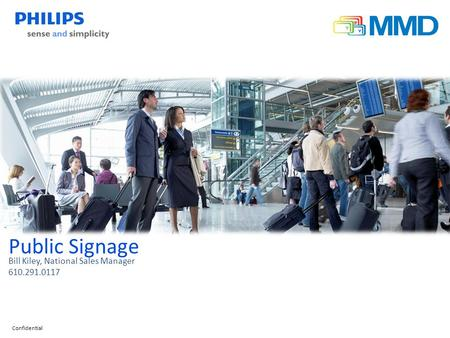 Confidential Public Signage Bill Kiley, National Sales Manager 610.291.0117.