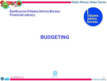 BUDGETING 1 Eastbourne Citizens Advice Bureau Financial Literacy BUDGETING sponsored by.