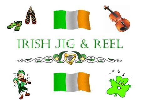 Irish jig & reel. Connector Watch the video Write down as many facts about Ireland as you can  Where does.