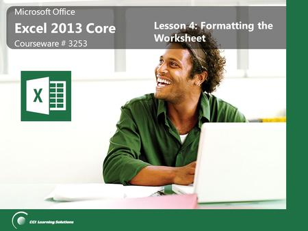 Microsoft Office Excel 2013 Core Microsoft Office Excel 2013 Core Courseware # 3253 Lesson 4: Formatting the Worksheet.
