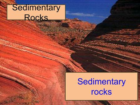 Sedimentary Rocks Sedimentary rocks. Formation of Sedimentary Rocks Most sedimentary rocks are composed… ADD HERE The sediments that are weathered from.
