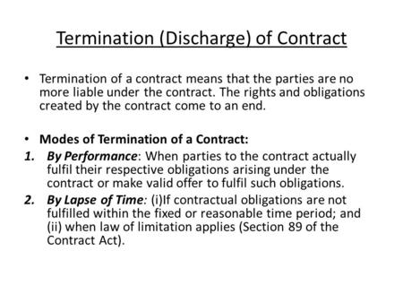 Termination (Discharge) of Contract Termination of a contract means that the parties are no more liable under the contract. The rights and obligations.