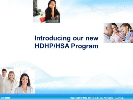 20150506 Copyright © 2010–2015 Finity, Inc. All Rights Reserved. 1 Introducing our new HDHP/HSA Program.
