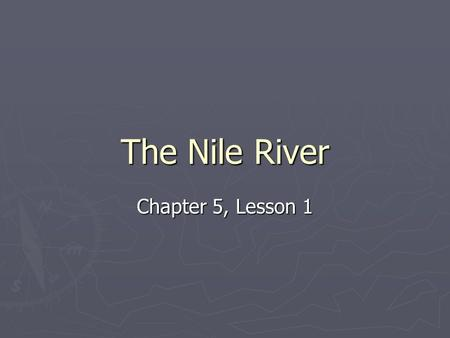 The Nile River Chapter 5, Lesson 1.