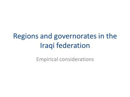 Regions and governorates in the Iraqi federation Empirical considerations.
