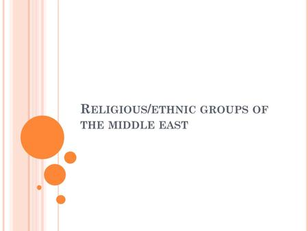 R ELIGIOUS / ETHNIC GROUPS OF THE MIDDLE EAST. E THNIC GROUP An ethnic group is a group of people who share cultural ideas and beliefs that have been.