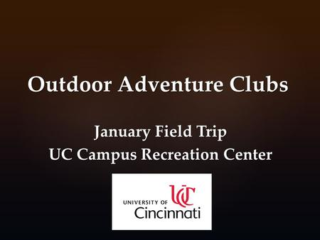 Outdoor Adventure Clubs January Field Trip UC Campus Recreation Center.
