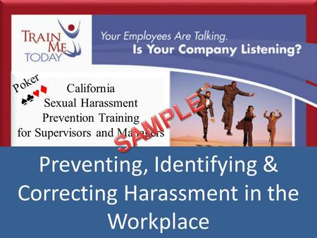 California Sexual Harassment Prevention Training for Supervisors and Managers 1 Preventing, Identifying & Correcting Harassment in the Workplace Poker.