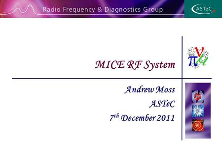 Andrew Moss ASTeC 7 th December 2011 MICE RF System.
