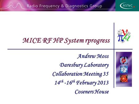 Andrew Moss Daresbury Laboratory Collaboration Meeting 35 14 th -16 th February 2013 Coseners House MICE RF HP System rprogress.