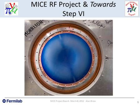 MICE RF Project & Towards Step VI MICE Project Board - March 8, 2012 Alan Bross 1.