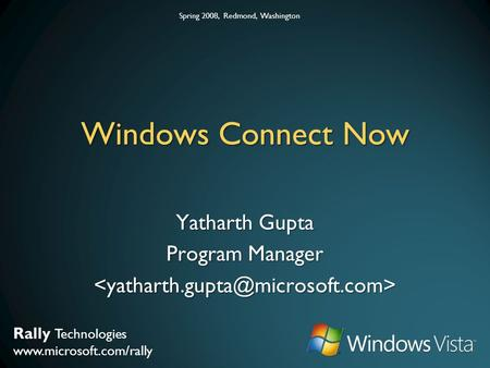 Rally Technologies  Spring 2008, Redmond, Washington Windows Connect Now Yatharth Gupta Program Manager