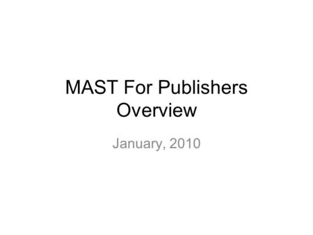 MAST For Publishers Overview January, 2010. mOcean Value Proposition Solutions –mOcean solutions span the mobile marketing ecosystem - we understand all.