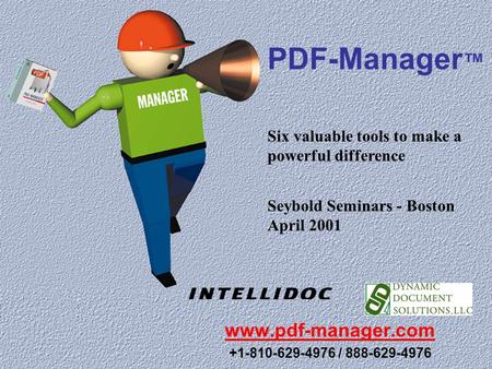 PDF-Manager ™ www.pdf-manager.com +1-810-629-4976 / 888-629-4976 Six valuable tools to make a powerful difference Seybold Seminars - Boston April 2001.