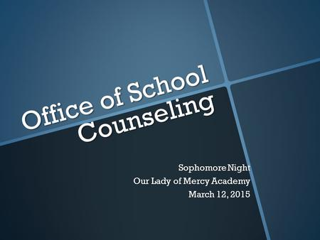 Office of School Counseling Sophomore Night Our Lady of Mercy Academy March 12, 2015.