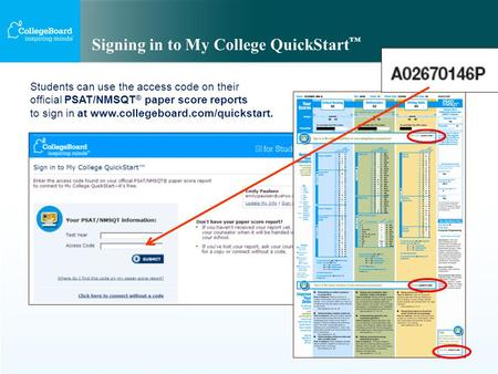 Signing in to My College QuickStart ™ Students can use the access code on their official PSAT/NMSQT ® paper score reports to sign in at www.collegeboard.com/quickstart.