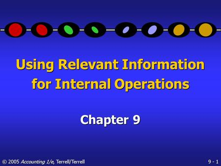 9 - 1 © 2005 Accounting 1/e, Terrell/Terrell Using Relevant Information for Internal Operations Chapter 9.