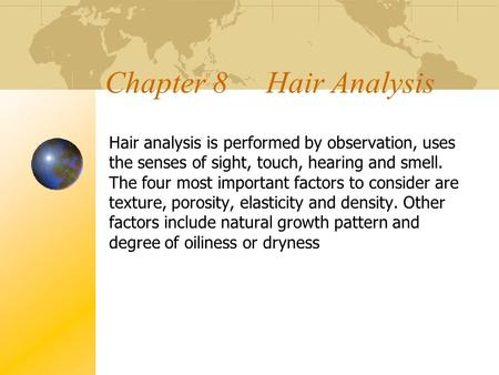 Chapter 8 Hair Analysis Hair analysis is performed by observation, uses the senses of sight, touch, hearing and smell. The four most important factors.