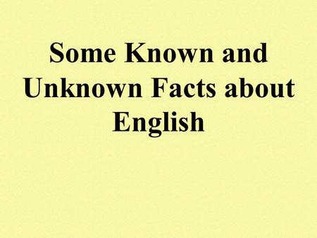 Some Known and Unknown Facts about English. You Know.