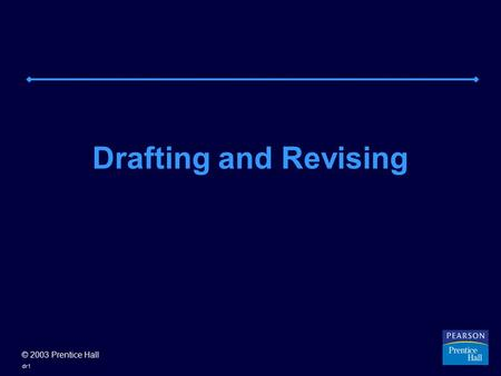 © 2003 Prentice Hall dr1 Drafting and Revising. © 2003 Prentice Hall dr2 THREE WAYS TO DRAFT Get started. Don't wait until you have every detail. Your.