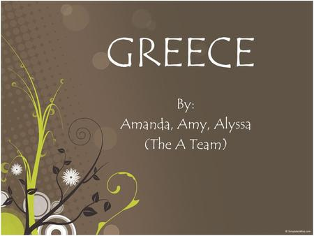 GREECE By: Amanda, Amy, Alyssa (The A Team). Where is Greece?