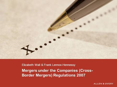 Mergers under the Companies (Cross- Border Mergers) Regulations 2007 Elizabeth Wall & Frank Lennox-Hennessy.