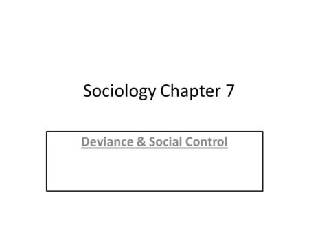 Sociology Chapter 7 Deviance & Social Control. What Is Deviance? Deviance- behavior that departs from societal or group norms. Examples of deviance: Robbery,