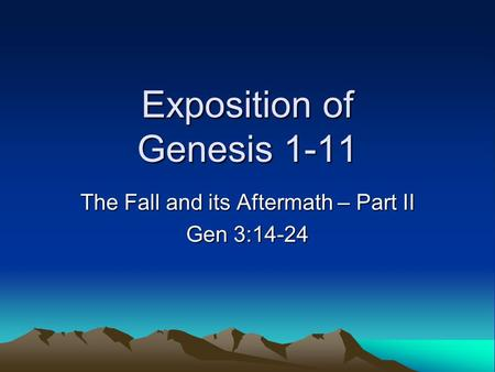 Exposition of Genesis 1-11 The Fall and its Aftermath – Part II Gen 3:14-24.