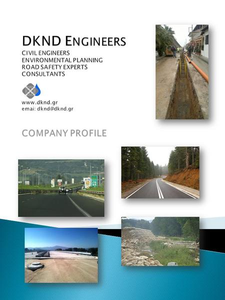 DKND Engineers is an engineering - consulting company established in 2001 in Thessaloniki-GREECE, after the merger of the individual consultancies run.