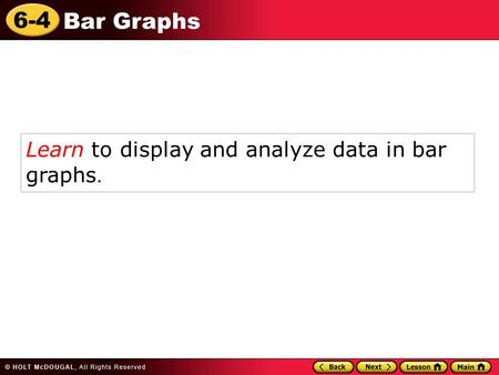 6-4 Bar Graphs Learn to display and analyze data in bar graphs.
