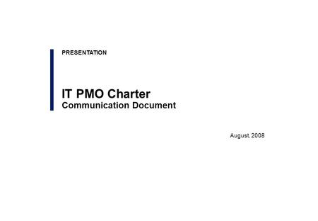 August, 2008 PRESENTATION IT PMO Charter Communication Document.