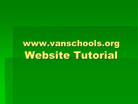 Www.vanschools.org Website Tutorial. www.vanschools.org Administration  Log on by clicking Login on the footer of almost any page  Your Username is.