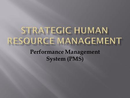 Performance Management System (PMS). The major concern for the organization to assess the level of efficiency of the employees working in the organization.
