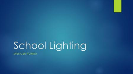 School Lighting SPENCER NORKEY. Action Plan: Start a Club  Starting a club would be the first step in how this plan will take effect. This club will.