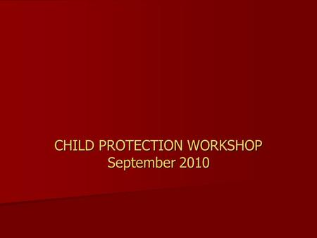 CHILD PROTECTION WORKSHOP September 2010. EVERYONE HAS THE RIGHT TO BE AND FEEL SAFE AT ALL TIMES.