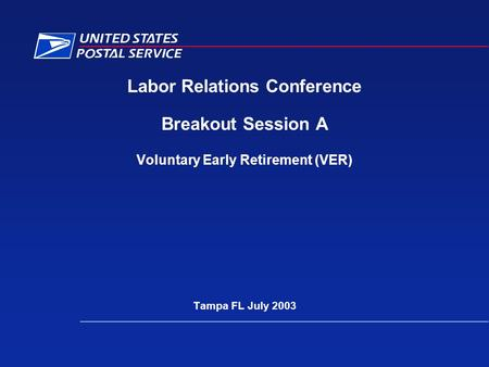 Labor Relations Conference Breakout Session A Voluntary Early Retirement (VER) Tampa FL July 2003.