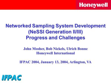 Networked Sampling System Development (NeSSI Generation II/III) Progress and Challenges John Mosher, Bob Nickels, Ulrich Bonne Honeywell International.
