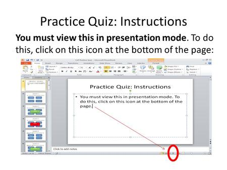 Practice Quiz: Instructions You must view this in presentation mode. To do this, click on this icon at the bottom of the page: