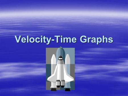 Velocity-Time Graphs.  Velocity-time graphs are graphs that represent an object's velocity versus its time.  Time is marked on the horizontal axis and.