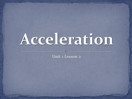 Acceleration Unit 1 Lesson 2.